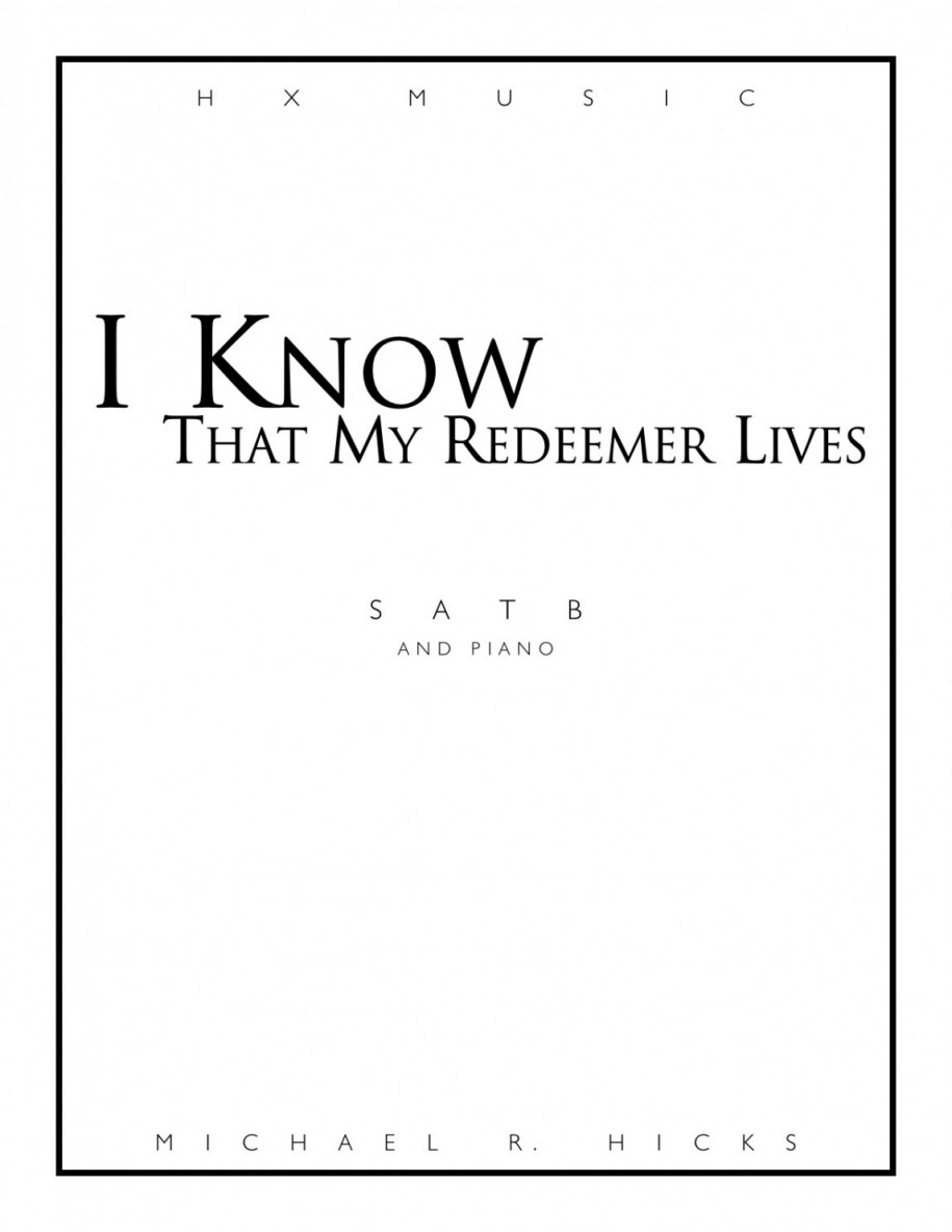 I Know That My Redeemer Lives SATB | Michael R  Hicks
